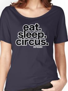 Eat. Sleep. Circus. Women's Relaxed Fit T-Shirt