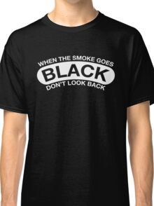 When The Smoke Goes Black, Don't Look Back Classic T-Shirt