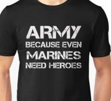 Army because even marines need heroes tshirt Unisex T-Shirt