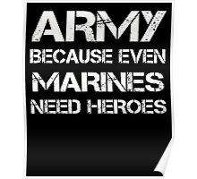 Army because even marines need heroes tshirt Poster