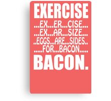 Exercise Eggs Are Sides For Bacon Canvas Print