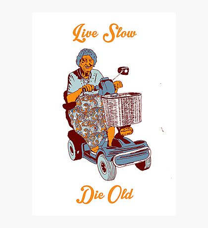 Live Slow, Die Old Photographic Print