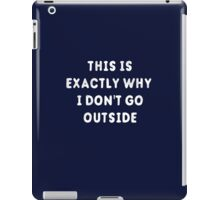 This Is Exactly Why I Don't Go Outside T-Shirt iPad Case/Skin