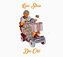 Live Slow, Die Old Unisex T-Shirt