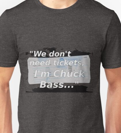 We don't need tickets, I'm Chuck Bass Unisex T-Shirt