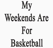 My Weekends Are For Basketball  by supernova23