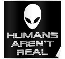 HUMANS AREN'T REAL Alien design Poster