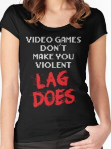 Video Games Don't Make You Violent. Lag Does. Women's Fitted Scoop T-Shirt