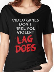 Video Games Don't Make You Violent. Lag Does. Women's Relaxed Fit T-Shirt