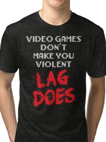 Video Games Don't Make You Violent. Lag Does. Tri-blend T-Shirt