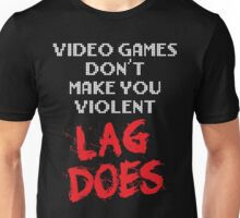 Video Games Don't Make You Violent. Lag Does. Unisex T-Shirt