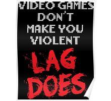 Video Games Don't Make You Violent. Lag Does. Poster