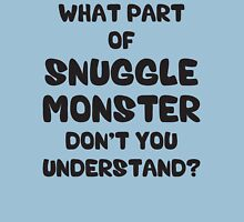 What Part of Snuggle Monster Don't You Understand? Unisex T-Shirt