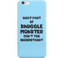 What Part of Snuggle Monster Don't You Understand? iPhone Case/Skin
