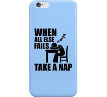 When All Else Fails, Take A Nap. iPhone Case/Skin