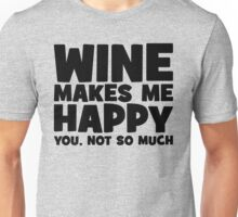 Wine Makes Me Happy. You Not So Much. Unisex T-Shirt