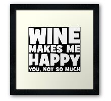 Wine Makes Me Happy. You Not So Much. Framed Print