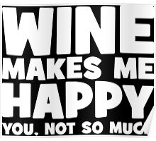 Wine Makes Me Happy. You Not So Much. Poster