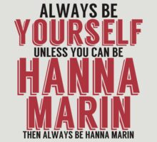 Be Yourself, unless you can be HANNA MARIN by TheMoultonator