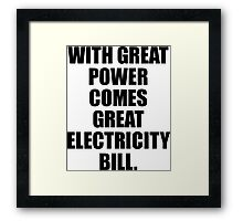 With Great Power Comes Great Electricity Bill Framed Print