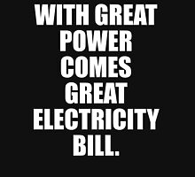 With Great Power Comes Great Electricity Bill Unisex T-Shirt