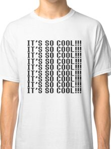 IT'S SO COOL!! (version 2) Classic T-Shirt