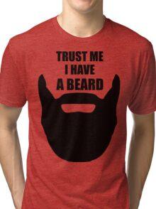 Trust Me I Have A Beard Tri-blend T-Shirt