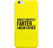 World's Greatest Farter... I Mean Father iPhone Case/Skin