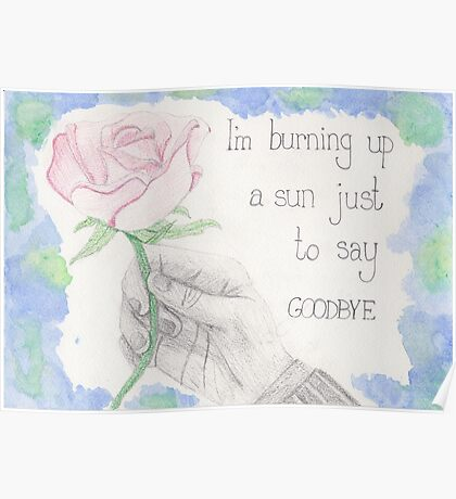 """I'm burning up a sun just to say goodbye"" - Doctor Who quote Poster"