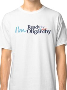 I'm ready for Oligarchy Classic T-Shirt
