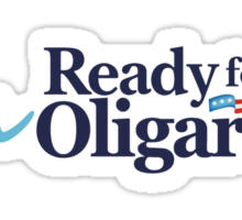 I'm ready for Oligarchy Sticker