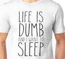 Life Is Dumb. Unisex T-Shirt