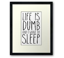 Life Is Dumb. Framed Print