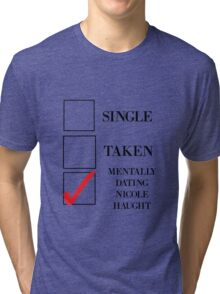 mentally dating Nicole haught Tri-blend T-Shirt