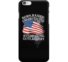 American flag Independence day 4th July Born, Raised and Protected By God, Guns, Guts, & Glory iPhone Case/Skin