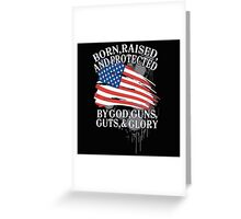 American flag Independence day 4th July Born, Raised and Protected By God, Guns, Guts, & Glory Greeting Card
