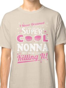 Italian - I Never Dreamed I Would Grow Up To Be A Super Cool Nonna Classic T-Shirt