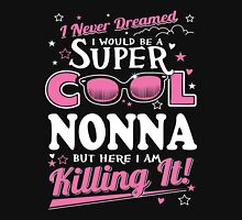 Italian - I Never Dreamed I Would Grow Up To Be A Super Cool Nonna Unisex T-Shirt