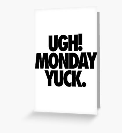Ugh! Monday Greeting Card