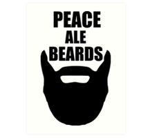 Peace, Ale, Beards Art Print
