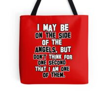 I may be on the side of the angels Tote Bag