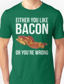 Either You Like Bacon Or You're Wrong Unisex T-Shirt