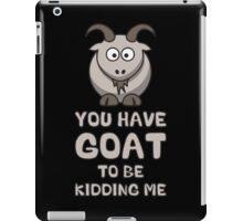 You Have Goat To Be Kidding Me iPad Case/Skin