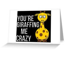 You're Giraffing me Crazy Greeting Card