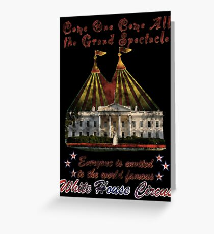 The Grand Spectacle. the White House Circus....The Race for the US White house 2016 Greeting Card