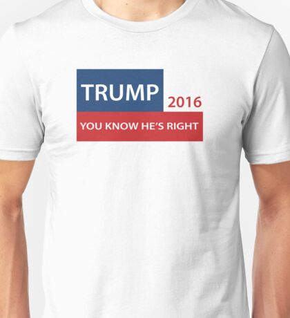 Trump 2016 You know he's right  Unisex T-Shirt