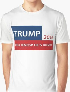 Trump 2016 You know he's right  Graphic T-Shirt