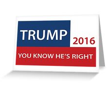 Trump 2016 You know he's right  Greeting Card
