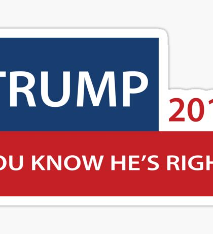 Trump 2016 You know he's right  Sticker