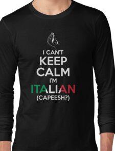 I Can't Keep Calm, I'm Italian (Capeesh?) Long Sleeve T-Shirt